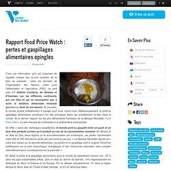 Rapport Food Price Watch : pertes et gaspillages alimentaires épinglés