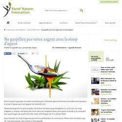Ne gaspillez pas votre argent avec le sirop d'agave