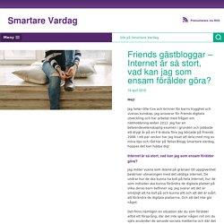 Friends gästbloggar – Internet är så stort, vad kan jag som ensam förälder göra?