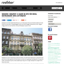 Weekend I Budapest: 6 Saker Du Inte Får Missa. Gästbloggare Sofia Zetterqvist