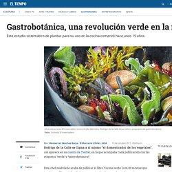 ¿Qué es la gastrobotánica y quiénes son sus referentes? - Gastronomía - Cultura