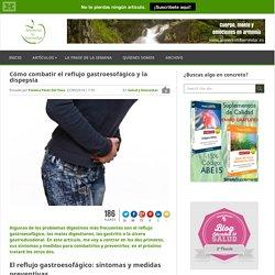 Cómo combatir el reflujo gastroesofágico y la dispepsia