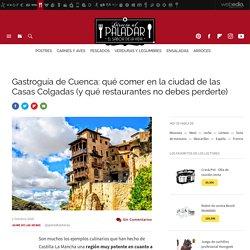 Gastroguía de Cuenca: qué comer en la ciudad de las Casas Colgadas (y qué restaurantes no debes perderte)