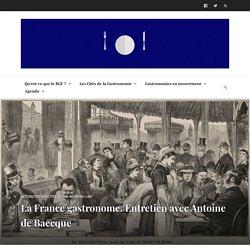 La France gastronome. Entretien avec Antoine de Baecque – Le repas gastronomique des Français