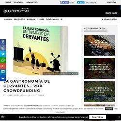 La gastronomía de Cervantes… por crowdfunding