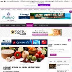 Gastronomía Mexicana: Una Historia que se Cuenta por Tradiciones