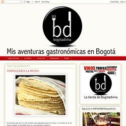 Mis aventuras gastronómicas en Bogotá: TORTILLERIA LA MILPA