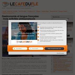 Gastronomie et langue française : trois activités pédagogiques !