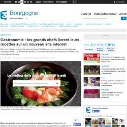 Doc 5 Gastronomie : les grands chefs livrent leurs recettes sur un nouveau site internet - France 3 Bourgogne