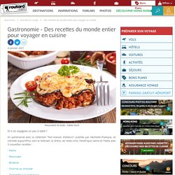 Gastronomie : Des recettes du monde entier pour voyager en cuisine - Routard.com
