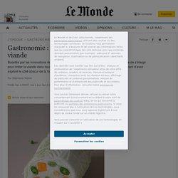 LE MONDE 28/02/21 Gastronomie : 6 idées reçues sur la fausse viande