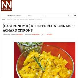 NegroNews - [GASTRONOMIE] RECETTE RÉUNIONNAISE : ACHARD CITRONS