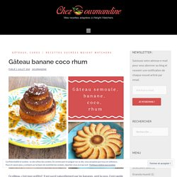 Gâteau banane coco rhum – Chezgourmandine