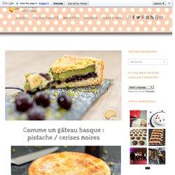 Comme un gâteau basque : pistache / cerises noires - Sucre d'Orge et Pain d'Epices