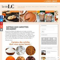 Gâteau aux carottes décadent - La Vie LC