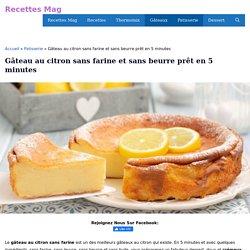 Gâteau au citron sans farine et sans beurre prêt en 5 minutes - Recettes Mag