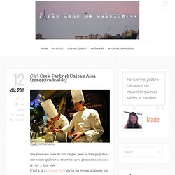 Girl Geek Party et Gateau Alsa (concours inside) - Paris dans ma cuisine...