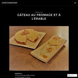 GÂTEAU AU FROMAGE ET À L'ÉRABLE – ChefConstant