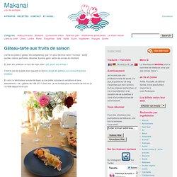 Gâteau-tarte aux fruits de saison – Makanai