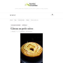 Gâteau au petit suisse – Recettes-Ensoleillees