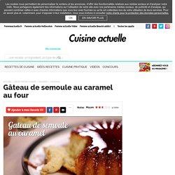 Gâteau de semoule au caramel au four, facile et pas cher