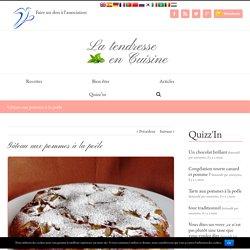 Gâteau aux pommes à la poêle - La Tendresse En CuisineLa Tendresse En Cuisine