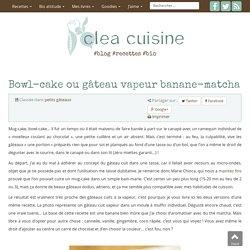 » Bowl-cake ou gâteau vapeur banane-matcha