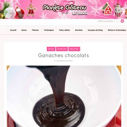 Blog Planete GateauGanaches chocolats - Blog Planete Gateau