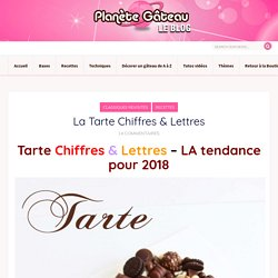 Blog Planete GateauTarte Chiffres et Lettres gâteau d'anniversaire chiffre et...