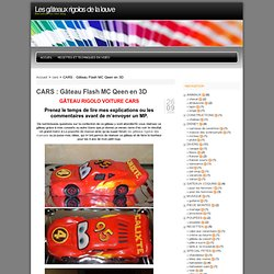 Les gâteaux rigolos de la louve » CARS : Gâteau Flash MC Qeen en 3D
