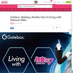Gatebox: Making a Reality Out of Living with Hatsune Miku