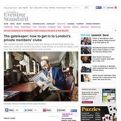The gateleaper: how to get in to London's private members' clubs - London Life - Life & Style