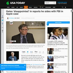 Gates 'disappointed' in reports he sides with FBI in Apple case