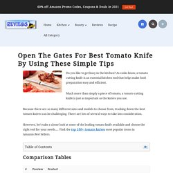 Open The Gates For Best Tomato Knife By Using These Simple Tips