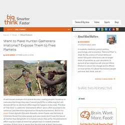 Want to Make Hunter-Gatherers Irrational? Expose Them to Free Markets