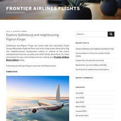 Explore Gatlinburg and neighbouring Pigeon Forge – frontier airlines flights
