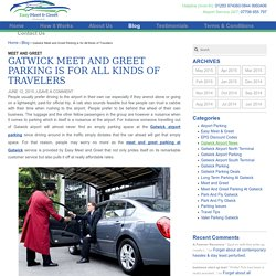 Gatwick Meet and Greet Parking is for All Kinds of Travelers - Easy Meet and Greet