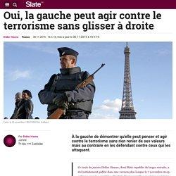 Oui, la gauche peut agir contre le terrorisme sans glisser à droite