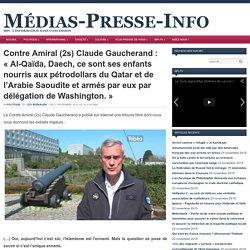 Contre Amiral (2s) Claude Gaucherand : «Al-Qaïda, Daech, ce sont ses enfants nourris aux pétrodollars du Qatar et de l'Arabie Saoudite et armés par eux par délégation de Washington.»