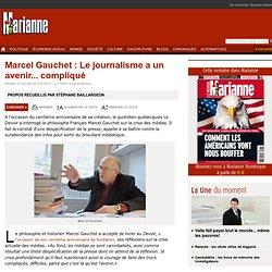 Marcel Gauchet : Le journalisme a un avenir... compliqué