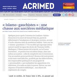 « Islamo-gauchistes » : une chasse aux sorcières médiatique