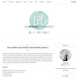 Des gaufres sans oeuf & sans matière grasse ! – Les Perles Lyonnaises
