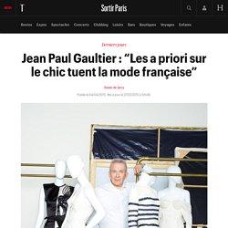 """Jean Paul Gaultier : """"Les a priori sur le chic tuent la mode française"""" - Sortir"""