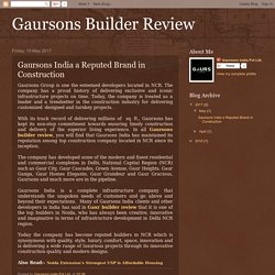 Gaursons Builder Review: Gaursons India a Reputed Brand in Construction