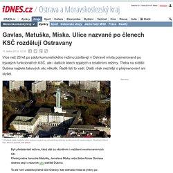Gavlas, Matuška, Miska. Ulice nazvané po členech KSČ rozdělují Ostravany - iDNES.cz