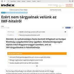 Ezért nem tárgyalnak velünk az IMF-hitelről