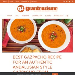 Best Gazpacho Recipe for an Authentic Andalusian Style Gazpacho from Southern Spain