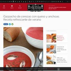 Directo al Paladar - Gazpacho de cerezas con queso y anchoas. Receta refrescante de verano