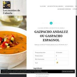 GAZPACHO ANDALUZ OU GASPACHO ESPAGNOL – Les recettes de l'abuela