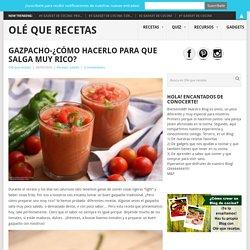 Gazpacho-¿cómo hacerlo para que salga muy rico?